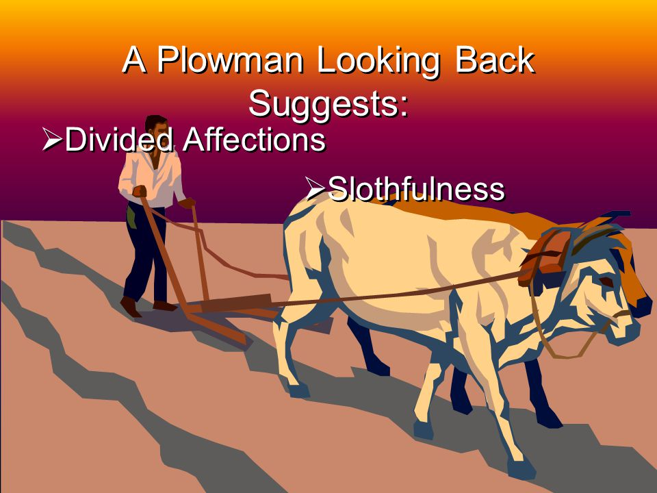 A Plowman Looking Back Suggests:
