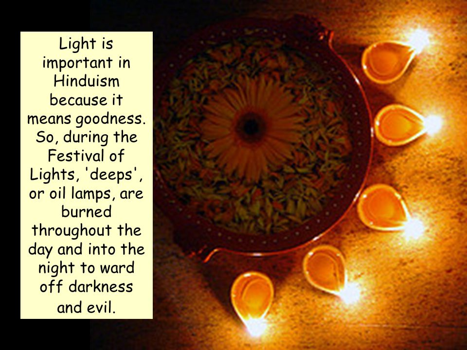 Light is important in Hinduism because it means goodness