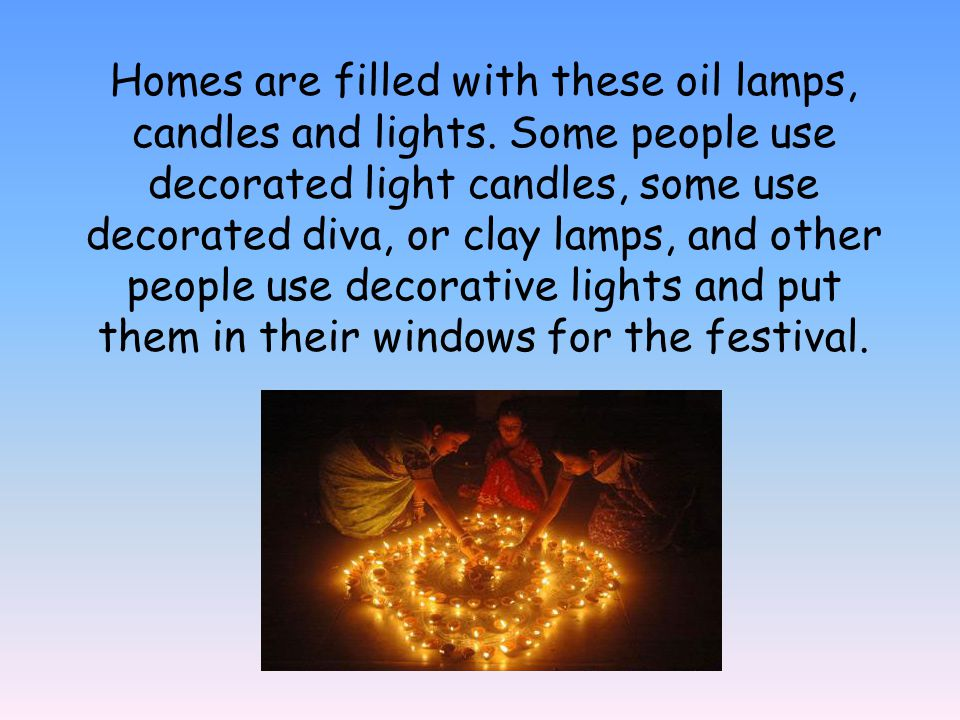 Homes are filled with these oil lamps, candles and lights