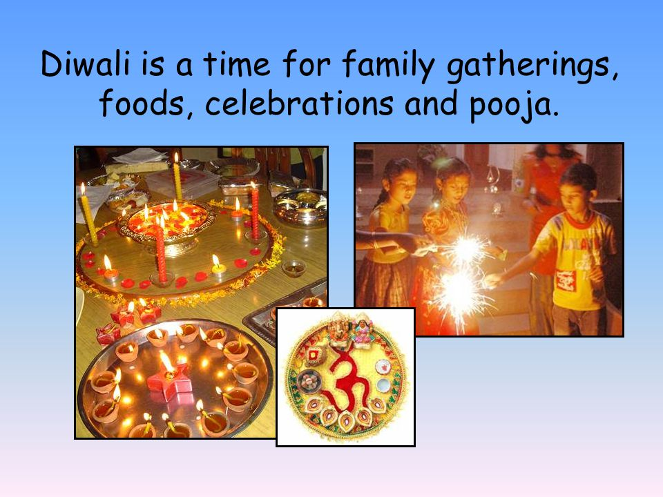 Diwali is a time for family gatherings, foods, celebrations and pooja.