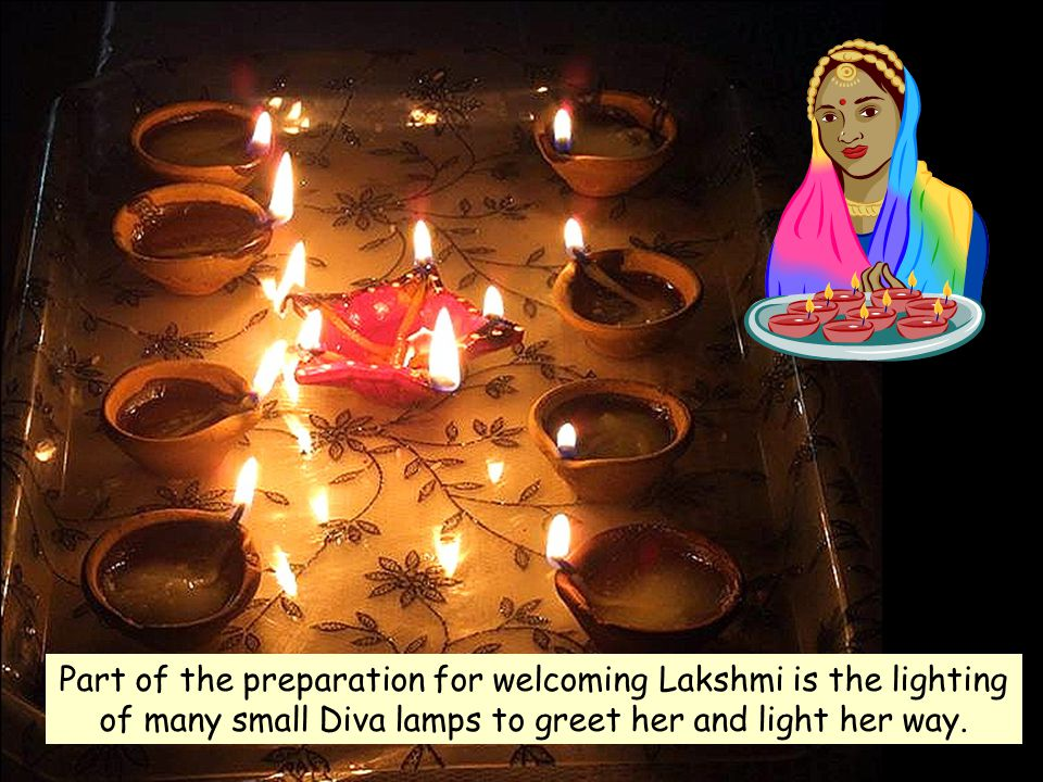 Part of the preparation for welcoming Lakshmi is the lighting of many small Diva lamps to greet her and light her way.