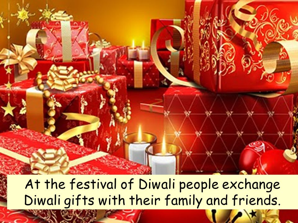 At the festival of Diwali people exchange Diwali gifts with their family and friends.