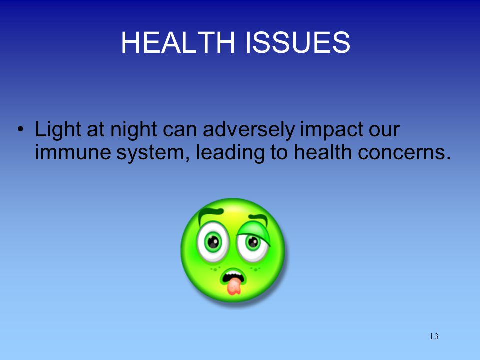 HEALTH ISSUES Light at night can adversely impact our immune system, leading to health concerns.