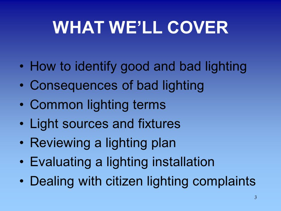 WHAT WE'LL COVER How to identify good and bad lighting