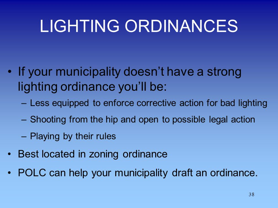 LIGHTING ORDINANCES If your municipality doesn't have a strong lighting ordinance you'll be: