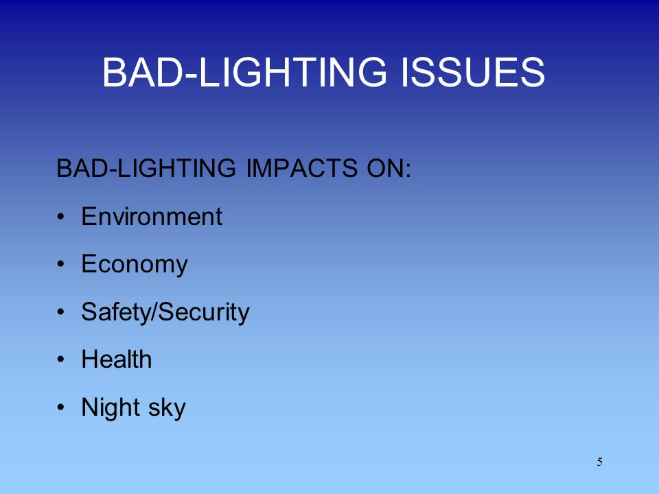 BAD-LIGHTING ISSUES BAD-LIGHTING IMPACTS ON: Environment Economy