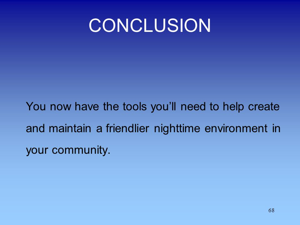CONCLUSION You now have the tools you'll need to help create and maintain a friendlier nighttime environment in your community.