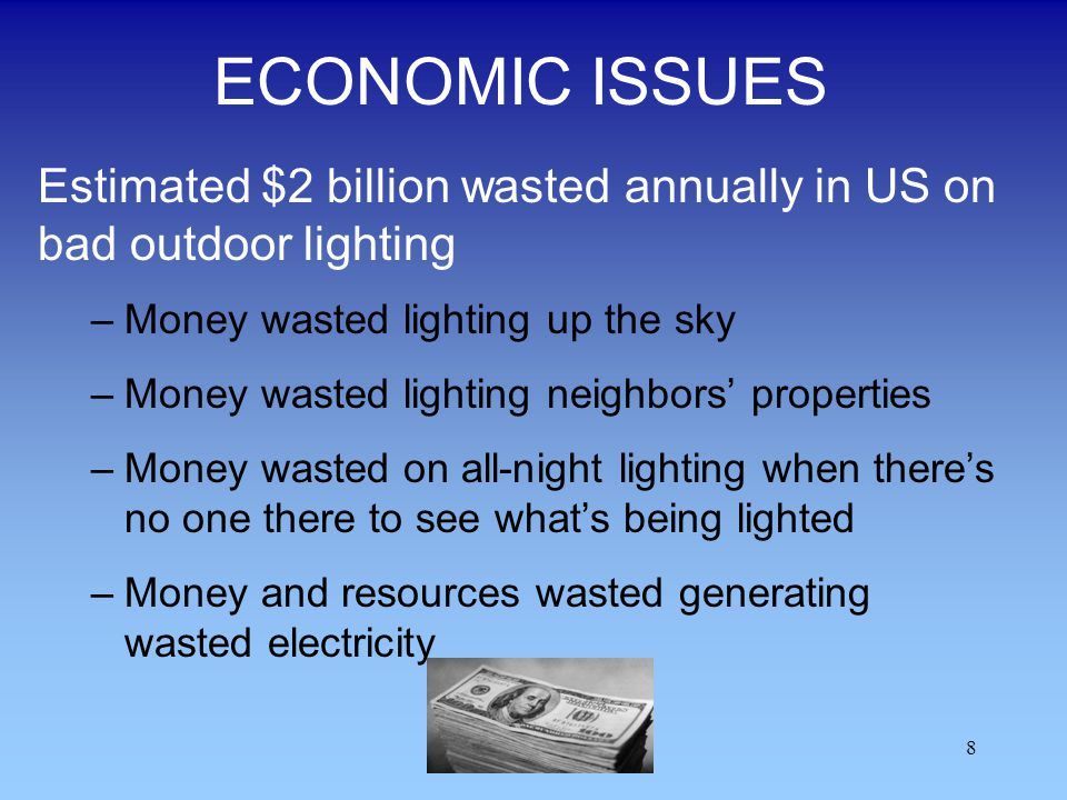 ECONOMIC ISSUES Estimated $2 billion wasted annually in US on bad outdoor lighting. Money wasted lighting up the sky.