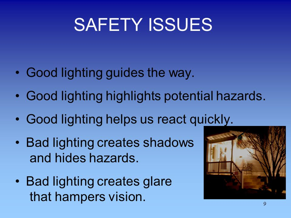SAFETY ISSUES Good lighting guides the way.