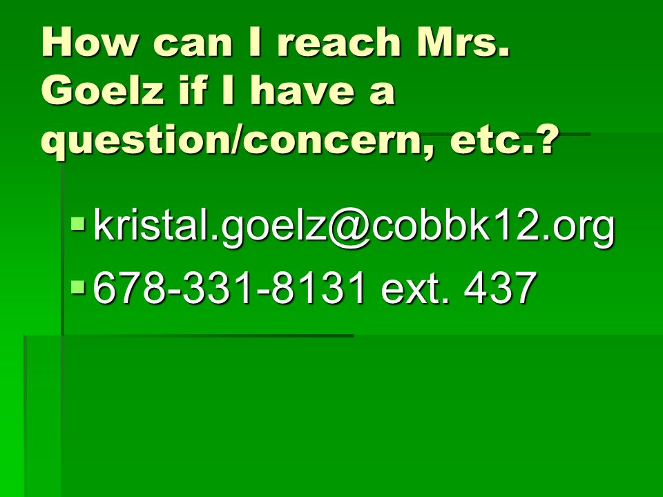 How can I reach Mrs. Goelz if I have a question/concern, etc.