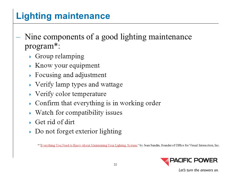 Lighting maintenance Nine components of a good lighting maintenance program*: Group relamping. Know your equipment.
