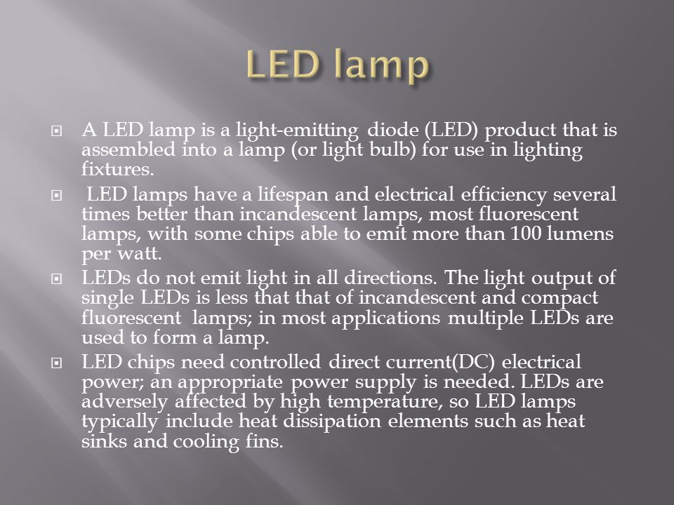 LED lamp A LED lamp is a light-emitting diode (LED) product that is assembled into a lamp (or light bulb) for use in lighting fixtures.