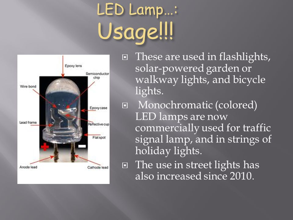 LED Lamp…: Usage!!! These are used in flashlights, solar-powered garden or walkway lights, and bicycle lights.