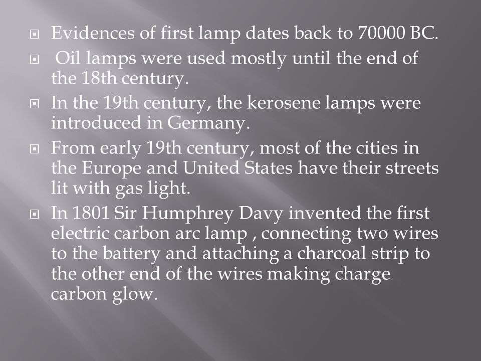 Evidences of first lamp dates back to 70000 BC.