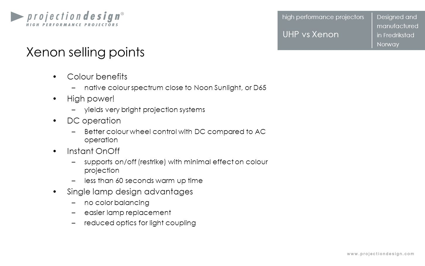 Xenon selling points Colour benefits High power! DC operation