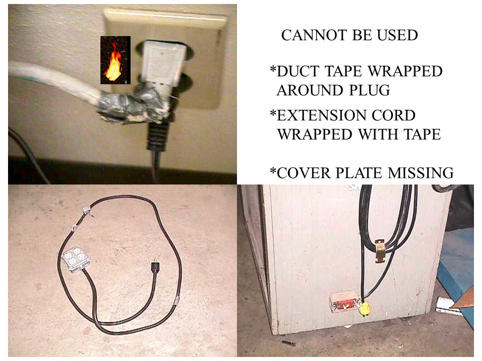CANNOT BE USED *DUCT TAPE WRAPPED. AROUND PLUG. *EXTENSION CORD.