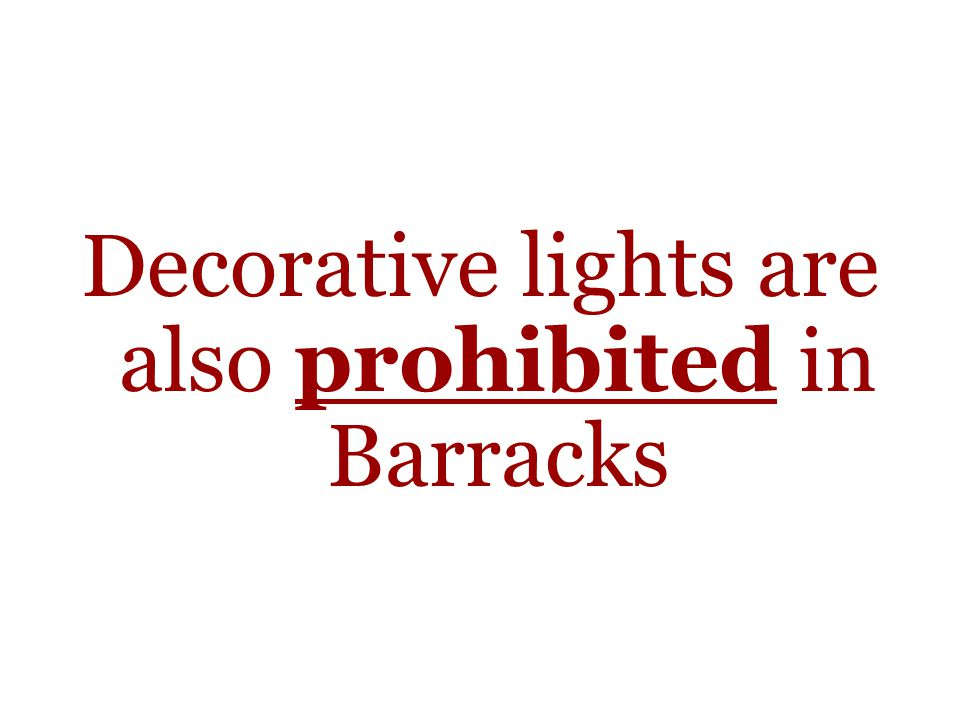 Decorative lights are also prohibited in Barracks