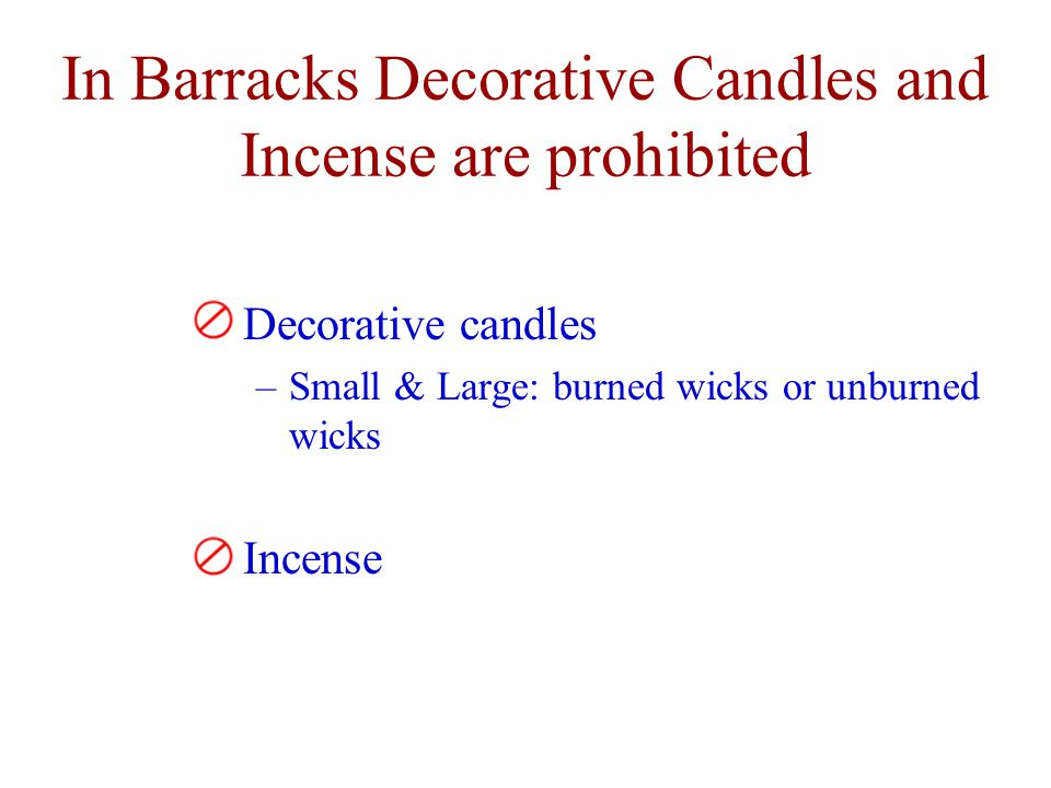 In Barracks Decorative Candles and Incense are prohibited