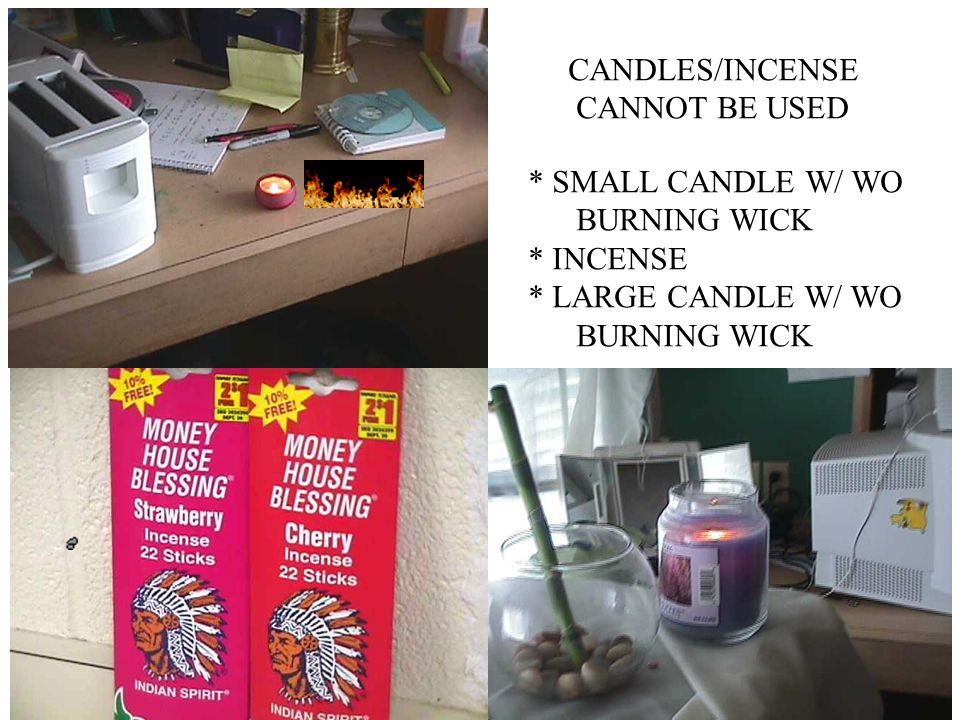 CANDLES/INCENSE CANNOT BE USED * SMALL CANDLE W/ WO BURNING WICK * INCENSE * LARGE CANDLE W/ WO