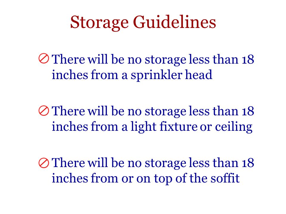 Storage Guidelines There will be no storage less than 18 inches from a sprinkler head.