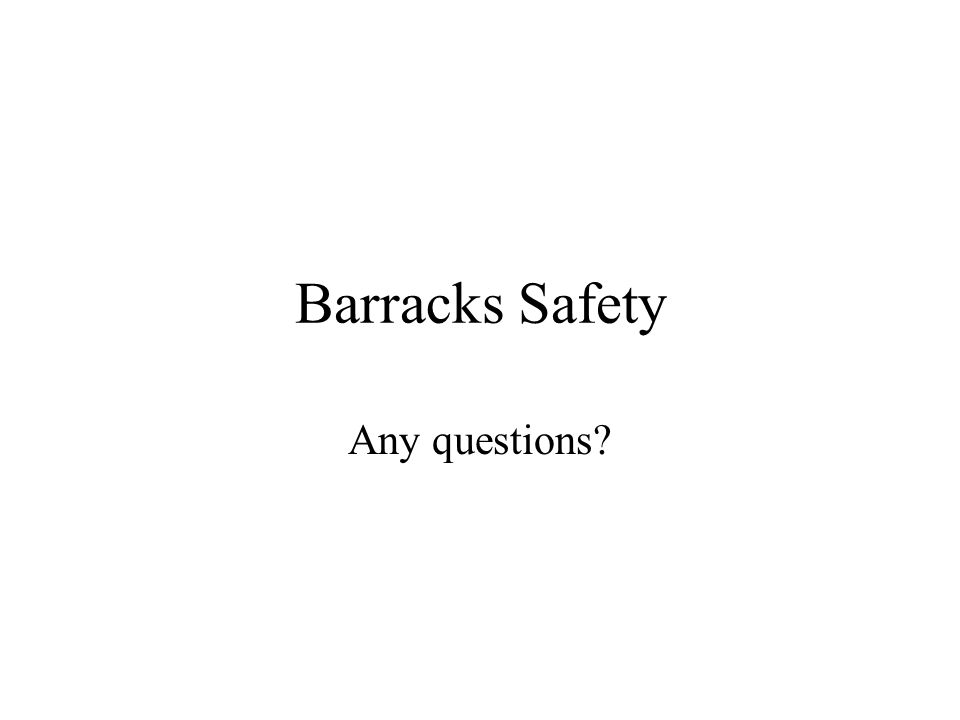 Barracks Safety Any questions
