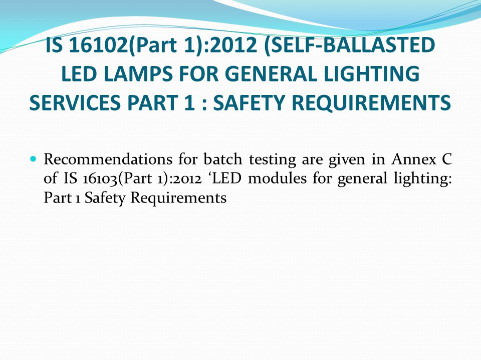 IS 16102(Part 1):2012 (SELF-BALLASTED LED LAMPS FOR GENERAL LIGHTING SERVICES PART 1 : SAFETY REQUIREMENTS
