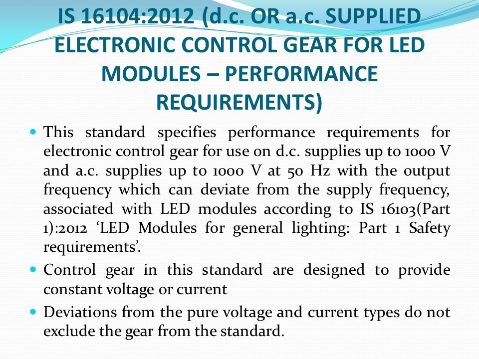 IS 16104:2012 (d.c. OR a.c. SUPPLIED ELECTRONIC CONTROL GEAR FOR LED MODULES – PERFORMANCE REQUIREMENTS)