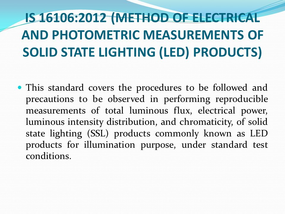 IS 16106:2012 (METHOD OF ELECTRICAL AND PHOTOMETRIC MEASUREMENTS OF SOLID STATE LIGHTING (LED) PRODUCTS)