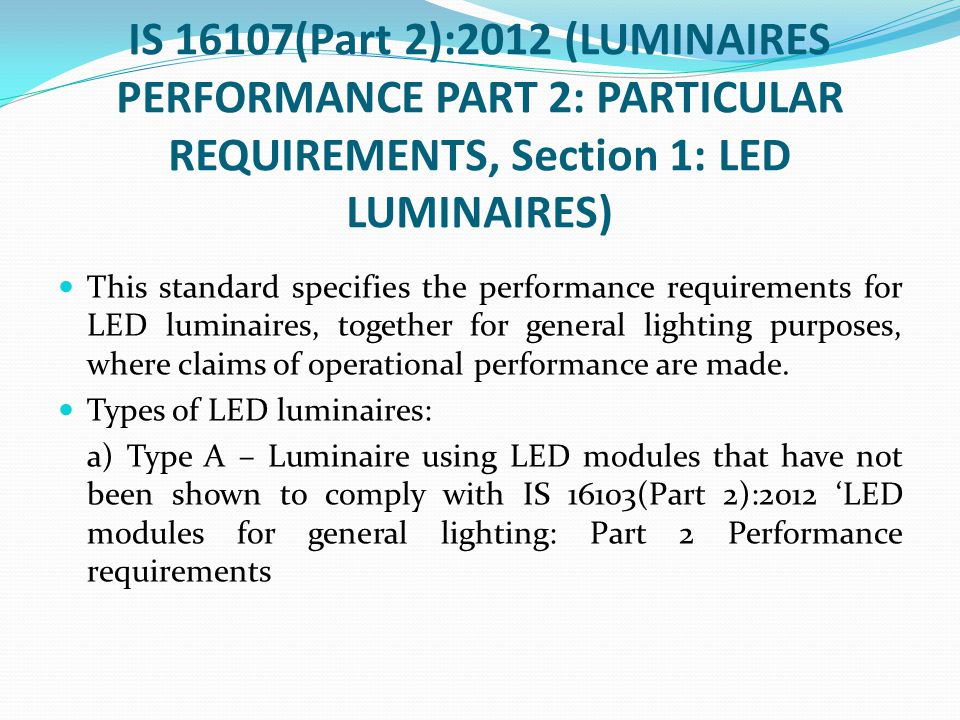 IS 16107(Part 2):2012 (LUMINAIRES PERFORMANCE PART 2: PARTICULAR REQUIREMENTS, Section 1: LED LUMINAIRES)
