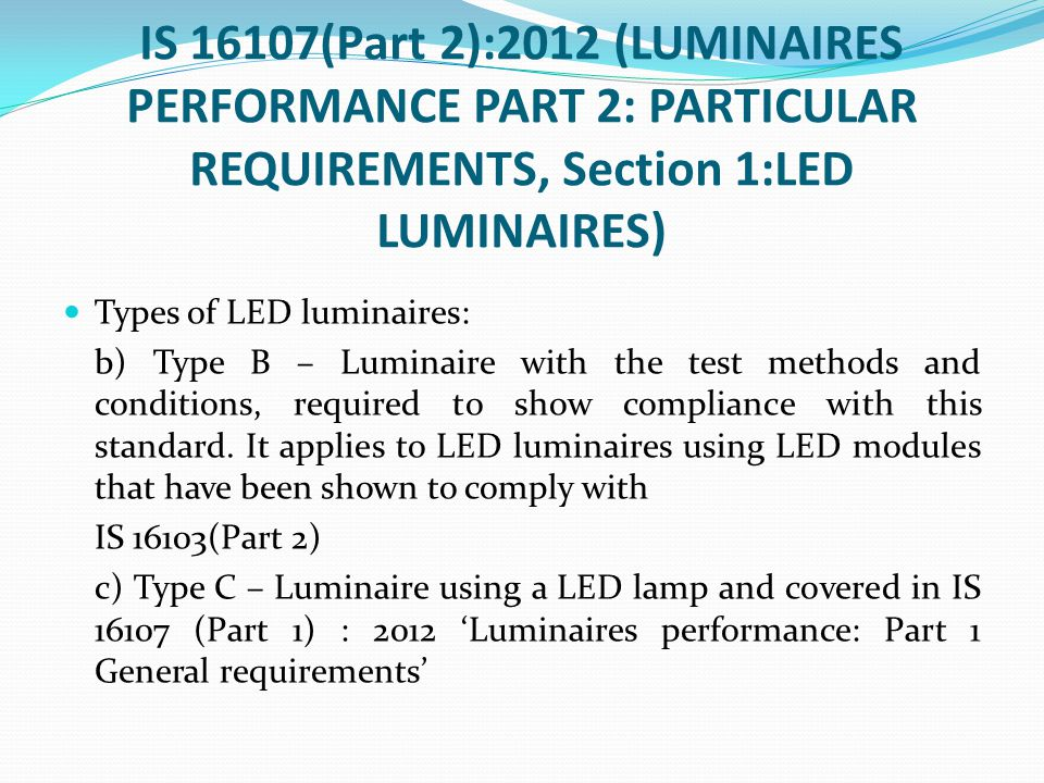 IS 16107(Part 2):2012 (LUMINAIRES PERFORMANCE PART 2: PARTICULAR REQUIREMENTS, Section 1:LED LUMINAIRES)