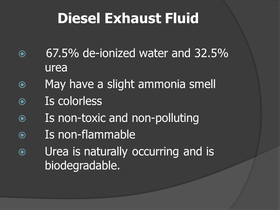 Diesel Exhaust Fluid 67.5% de-ionized water and 32.5% urea