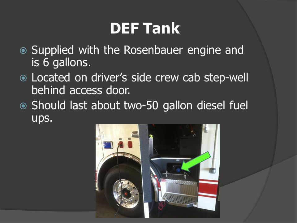 DEF Tank Supplied with the Rosenbauer engine and is 6 gallons.