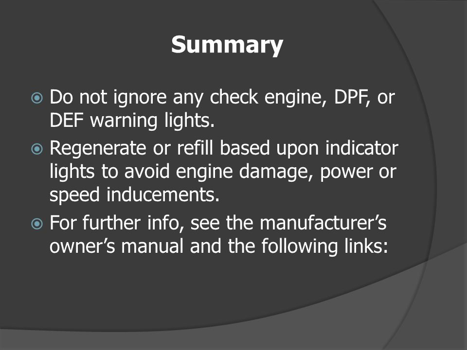 Summary Do not ignore any check engine, DPF, or DEF warning lights.