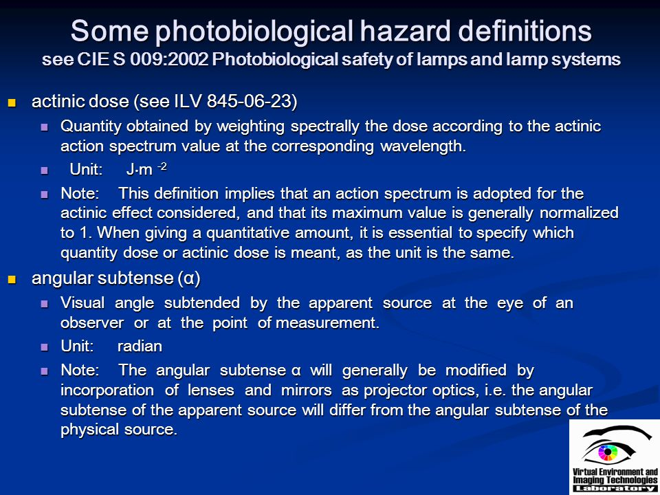 Some photobiological hazard definitions see CIE S 009:2002 Photobiological safety of lamps and lamp systems