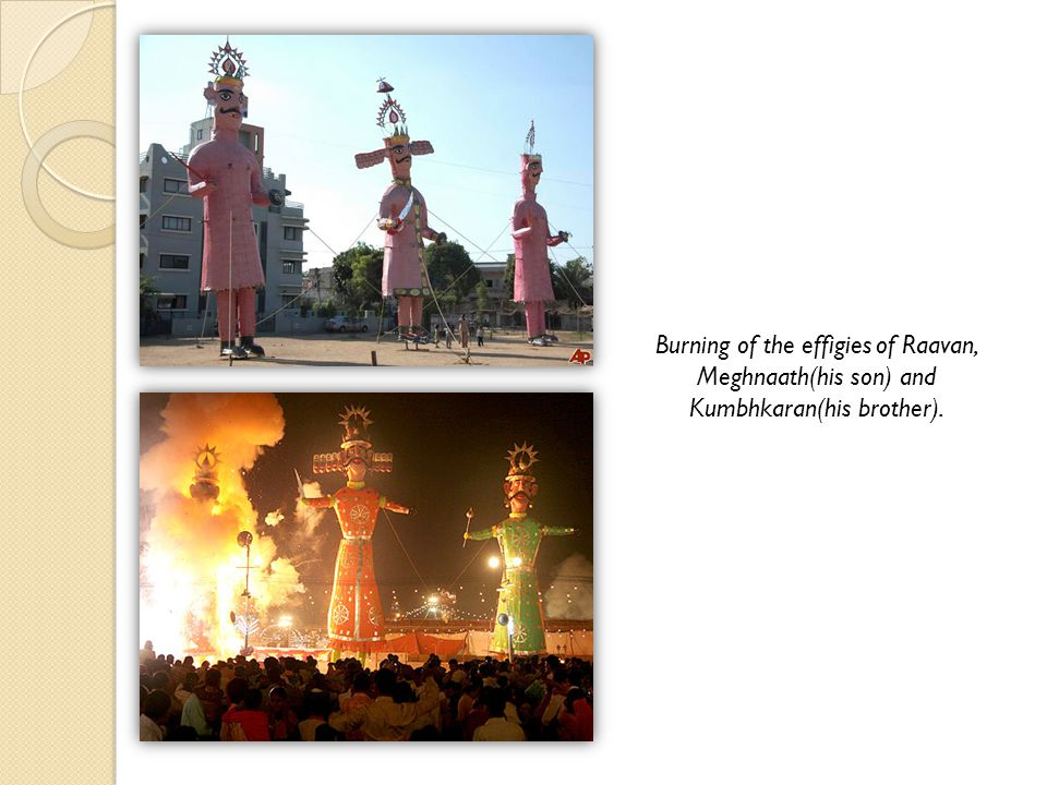 Burning of the effigies of Raavan, Meghnaath(his son) and Kumbhkaran(his brother).