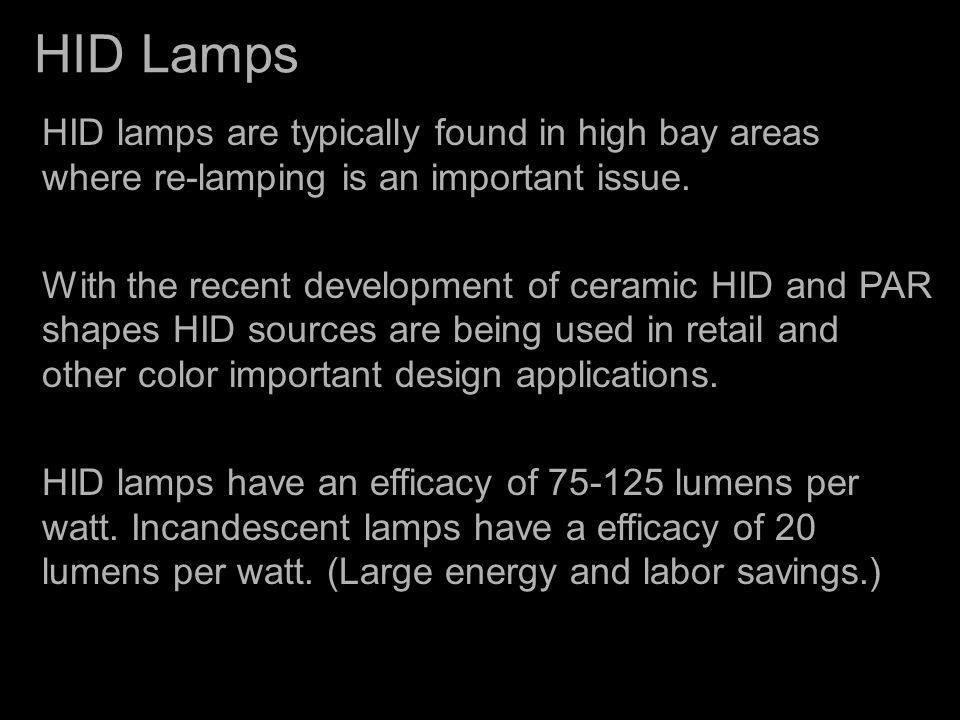 HID Lamps HID lamps are typically found in high bay areas where re-lamping is an important issue.