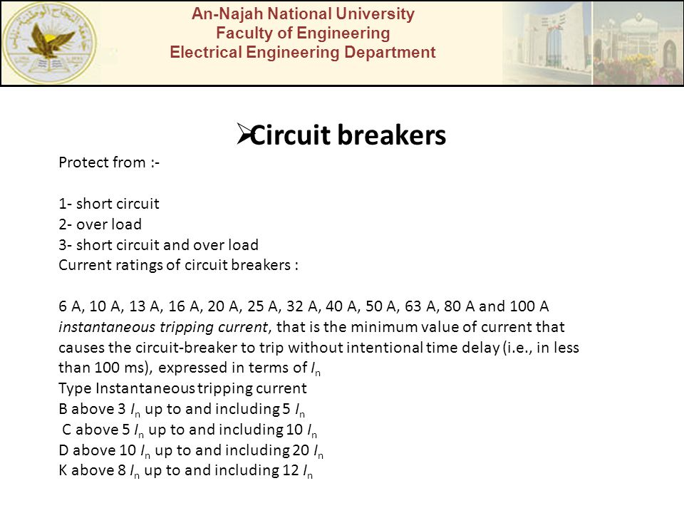 Circuit breakers Protect from :- 1- short circuit 2- over load