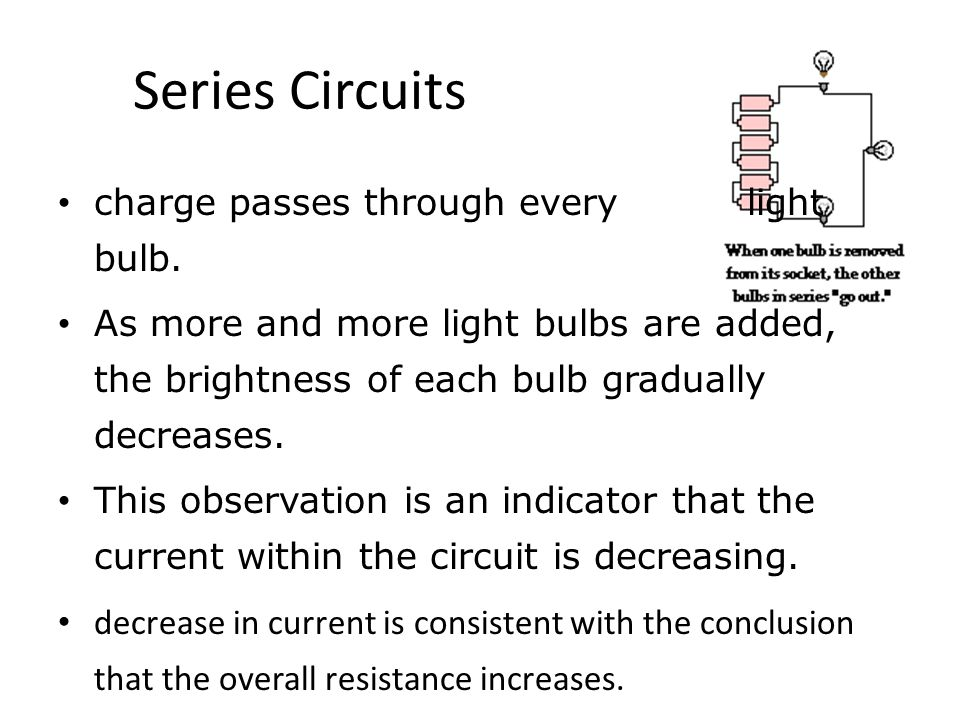 Series Circuits charge passes through every light bulb.