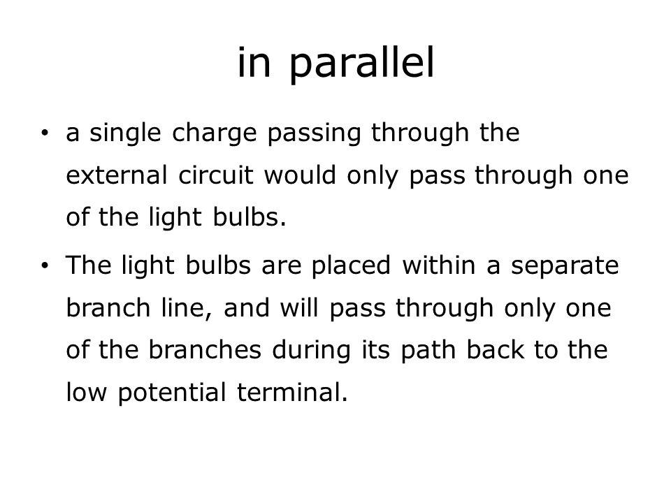 in parallel a single charge passing through the external circuit would only pass through one of the light bulbs.