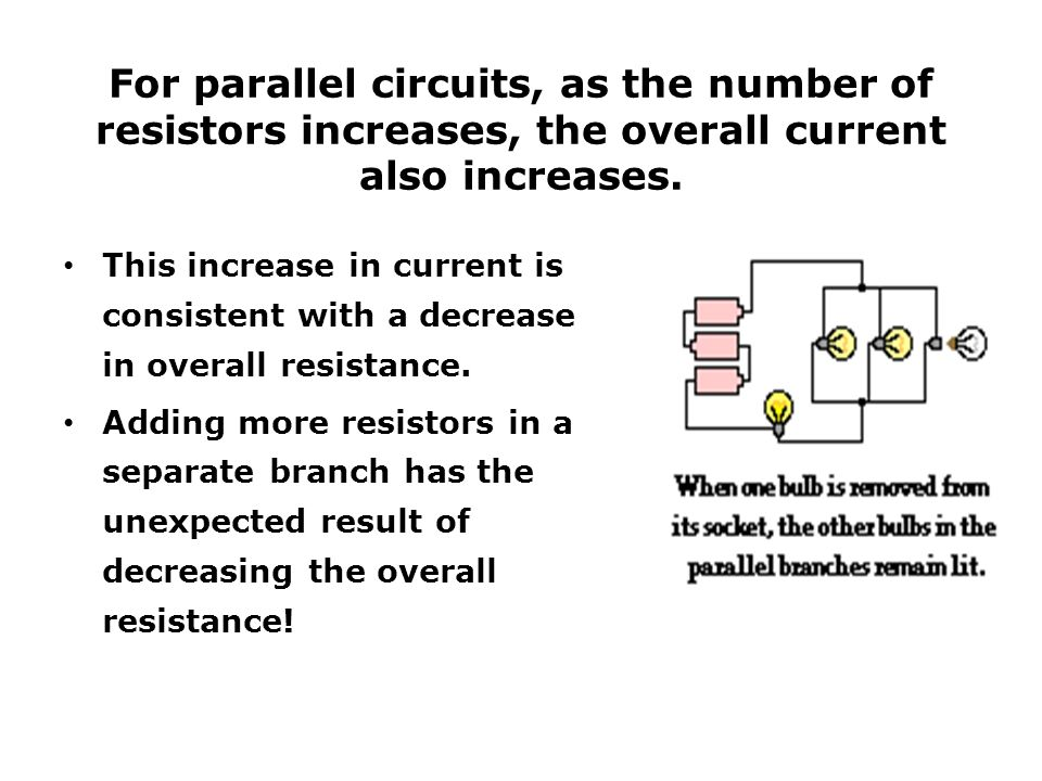 For parallel circuits, as the number of resistors increases, the overall current also increases.