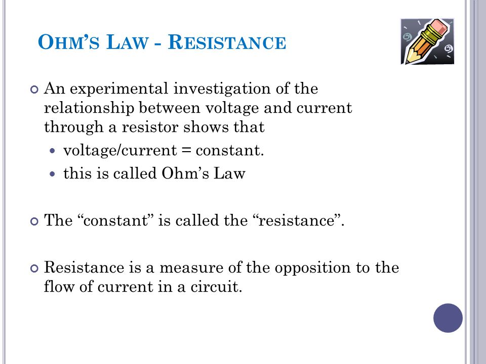 Ohm's Law - Resistance An experimental investigation of the relationship between voltage and current through a resistor shows that.