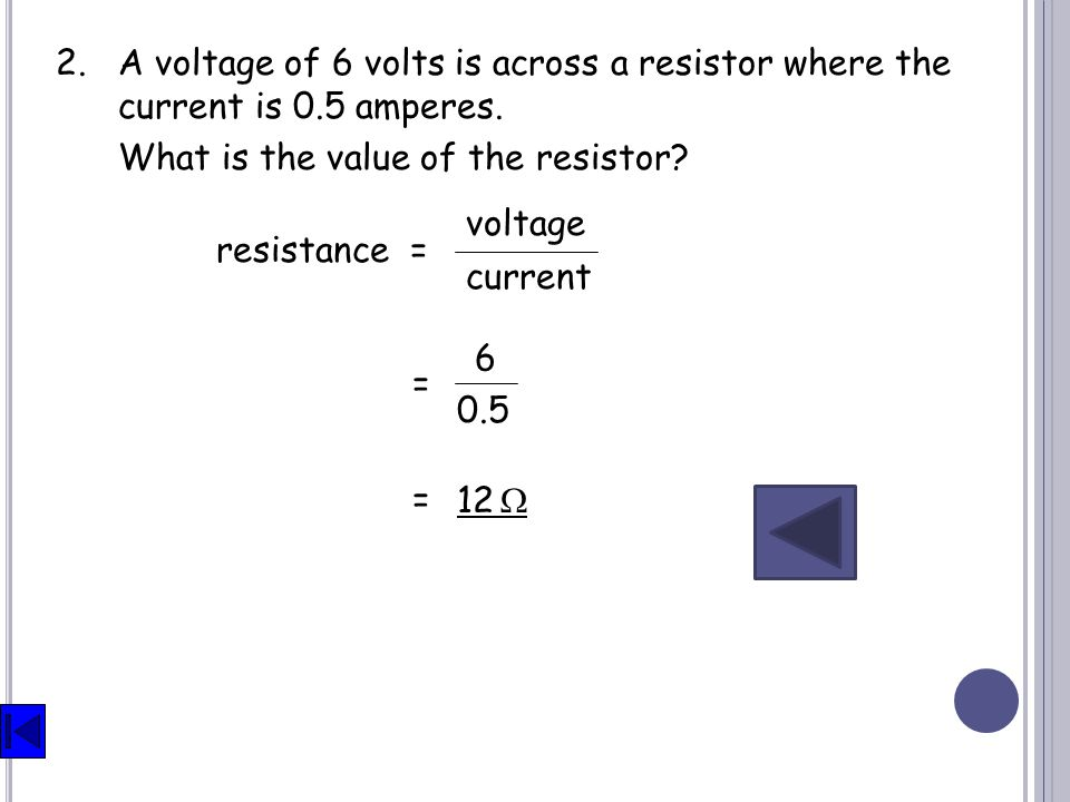 2. A voltage of 6 volts is across a resistor where the current is 0