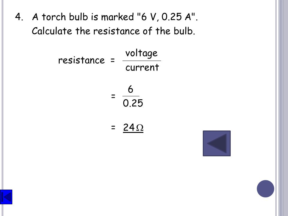 4. A torch bulb is marked 6 V, 0.25 A .