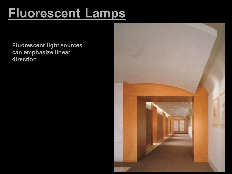 Fluorescent Lamps Fluorescent light sources can emphasize linear direction.