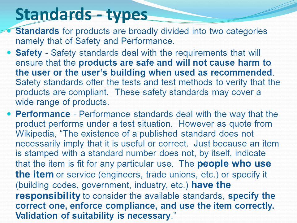Standards - types Standards for products are broadly divided into two categories namely that of Safety and Performance.