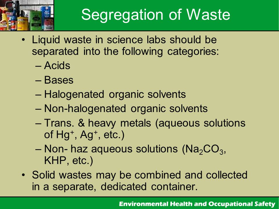Segregation of Waste Liquid waste in science labs should be separated into the following categories: