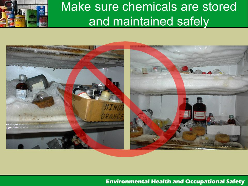 Make sure chemicals are stored and maintained safely
