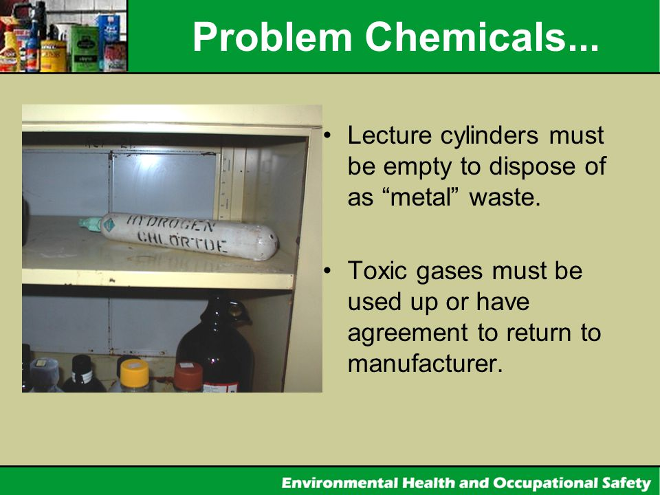 Problem Chemicals... Lecture cylinders must be empty to dispose of as metal waste.