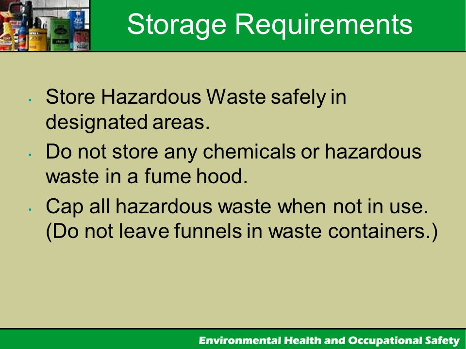 Storage Requirements Store Hazardous Waste safely in designated areas.
