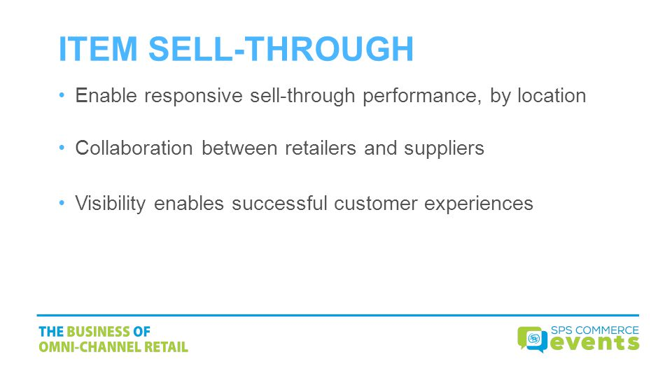 ITEM SELL-THROUGH Enable responsive sell-through performance, by location. Collaboration between retailers and suppliers.